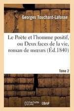 Le Poete Et L'Homme Positif, Ou Deux Faces de La Vie, Roman de Moeurs. Tome 2