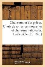 Chansonnier Des Graces. Choix de Romances Nouvelles Et Chansons Nationales