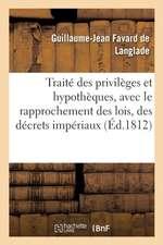 Traité des privilèges et hypothèques, avec le rapprochement des lois, des décrets impériaux