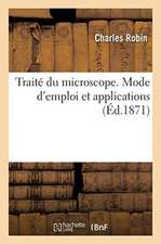 Traité du microscope. Mode d'emploi et applications