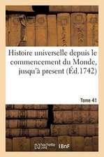 Histoire universelle depuis le commencement du Monde, jusqu'à present. Tome 41