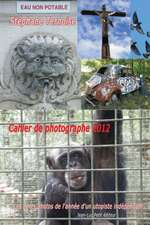 Cahier de Photographe 2012:  Les Cents Photos de L'Annee D'Un Utopiste Independant