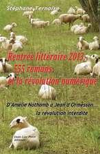 Rentree Litteraire 2013, 555 Romans, Et La Revolution Numerique:  D'Amelie Nothomb a Jean D'Ormesson... La Revolution Interdite