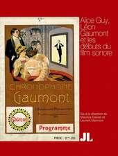 Alice Guy, French Edition: Léon Gaumont Et Les Débuts Du Film Sonore