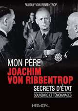 Mon Pere, Joachim Von Ribbentrop:  Secrets D'Etat - Souvenirs Et Temoignages