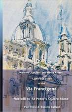 LightFoot Guide to the via Francigena Edition 4 (Black and White) - Vercelli to St Peter's Square, Rome