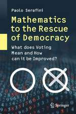 Mathematics to the Rescue of Democracy: What does Voting Mean and How can it be Improved?