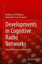 Developments in Cognitive Radio Networks