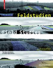 Feldstudien / Field Studies: Zur neuen Ästhetik urbaner Landwirtschaft / The New Aesthetics of Urban Agriculture