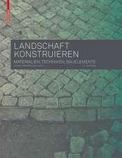 Landschaft konstruieren: Materialien, Techniken, Bauelemente