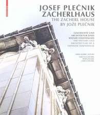 Josef Plecnik. Zacherlhaus / The Zacherl House by Jože Plecnik: Geschichte und Architektur eines Wiener Stadthauses / The History and Architecture of a Viennese Townhouse