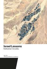 Israel Lessons: Industrial Arcadia. Teaching and Research in Architecture