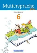 Muttersprache plus 6. Schuljahr. Arbeitsheft. Allgemeine Ausgabe