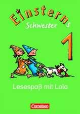 Einsterns Schwester - Erstlesen. 1. Schuljahr - Lesespaß mit Lola