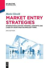 Market Entry Strategies: Internationalization Theories, Concepts and Cases of Asian High-Technology Firms: Haier, Hon Hai Precision, Lenovo, LG Electronics, Panasonic, Samsung, Sharp, Sony, TCL, Xiaomi