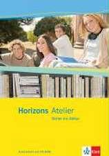 Horizons Atelier - Sicher ins Abitur. Arbeitsheft Klasse 11-13
