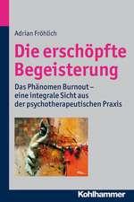 Die Erschopfte Begeisterung:  Das Phanomen Burnout - Eine Integrale Sicht Aus Der Psychotherapeutischen Praxis