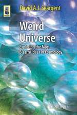 Weird Universe: Exploring the Most Bizarre Ideas in Cosmology