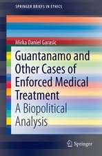 Guantanamo and Other Cases of Enforced Medical Treatment: A Biopolitical Analysis