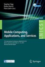 Mobile Computing, Applications, and Services: 7th International Conference, MobiCASE 2015, Berlin, Germany, November 12-13, 2015, Revised Selected Papers