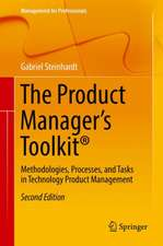 The Product Manager's Toolkit®: Methodologies, Processes, and Tasks in Technology Product Management