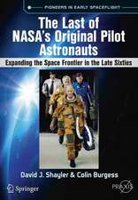 The Last of NASA's Original Pilot Astronauts : Expanding the Space Frontier in the Late Sixties