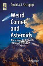 Weird Comets and Asteroids: The Strange Little Worlds of the Sun's Family