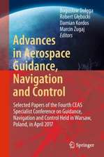 Advances in Aerospace Guidance, Navigation and Control: Selected Papers of the Fourth CEAS Specialist Conference on Guidance, Navigation and Control Held in Warsaw, Poland, April 2017