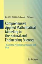 Comprehensive Applied Mathematical Modeling in the Natural and Engineering Sciences: Theoretical Predictions Compared with Data