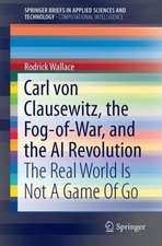 Carl von Clausewitz, the Fog-of-War, and the AI Revolution: The Real World Is Not A Game Of Go