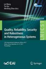Quality, Reliability, Security and Robustness in Heterogeneous Systems: 13th International Conference, QShine 2017, Dalian, China, December 16 -17, 2017, Proceedings