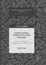 Knowledge, Creativity and Failure: A New Pedagogical Framework for Creative Arts