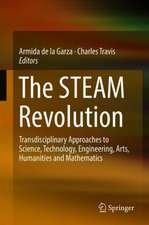 The STEAM Revolution : Transdisciplinary Approaches to Science, Technology, Engineering, Arts, Humanities and Mathematics