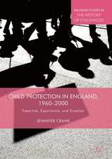 Child Protection in England, 1960–2000: Expertise, Experience, and Emotion