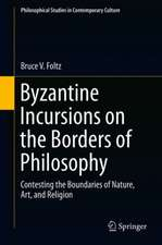 Byzantine Incursions on the Borders of Philosophy: Contesting the Boundaries of Nature, Art, and Religion