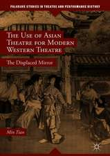 The Use of Asian Theatre for Modern Western Theatre: The Displaced Mirror