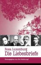 Rosa Luxemburg: Die Liebesbriefe
