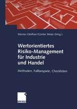 Wertorientiertes Risiko-Management für Industrie und Handel: Methoden, Fallbeispiele, Checklisten