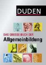 Duden - Das große Buch der Allgemeinbildung