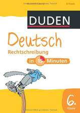 Duden - Deutsch in 15 Minuten - Rechtschreibung 6. Klasse