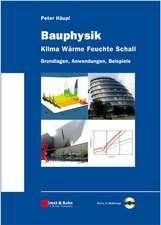 Bauphysik – Klima Wärme Feuchte Schall: Grundlagen, Anwendungen, Beispiele