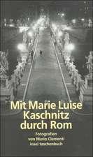 Mit Marie Luise Kaschnitz durch Rom