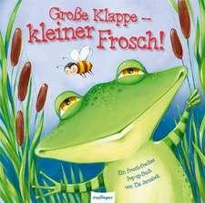 Große Klappe – kleiner Frosch!
