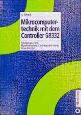 Mikrocomputertechnik mit dem Controller 68332: Schaltungstechnik – Maschinenorientierte Programmierung – Anwendungen