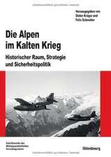 Die Alpen im Kalten Krieg: Historischer Raum, Strategie und Sicherheitspolitik