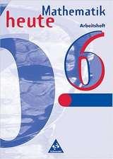Mathematik heute 6. Arbeitsheft. Sachsen-Anhalt. Neubearbeitung