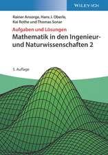 Mathematik in den Ingenieur– und Naturwissenschaften 2: Aufgaben und Lösungen