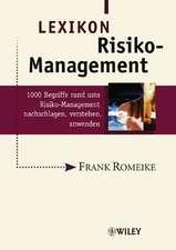 Lexikon Risiko–Management: 1000 Begriffe rund ums Risiko–Management nachschlagen, verstehen, anwenden