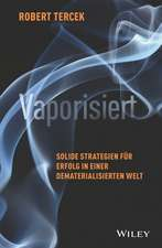 Vaporisiert: Solide Strategien für Erfolg in einer dematerialisierten Welt