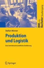 Produktion und Logistik: Eine betriebswirtschaftliche Einführung